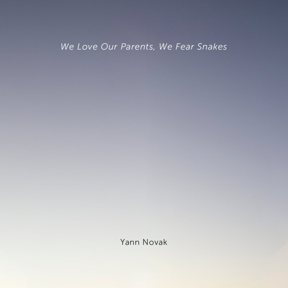 Yann Novak - We Love Our Parents, We Fear Snakes.jpg